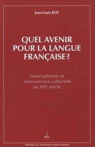 Jean-Louis Roy - Quel avenir pour la langue française ? - Francophonie et concurrence culturelle au XXIe siècle.