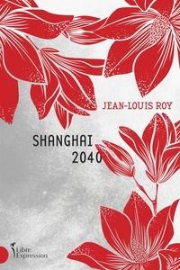 Jean-Louis Roy - Shanghai 2040.
