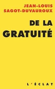 Jean-Louis Sagot-Duvauroux - De la gratuité.