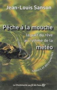 Jean-Louis Sanson - Pêche à la mouche - La part du rêve au rythme de la météo.