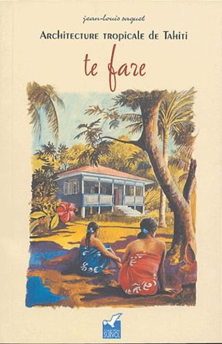 Jean-Louis Saquet - Architecture tropicale de Tahiti - Te fare.