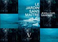 Jean-Louis Sarrans - Le jardin sans maître.