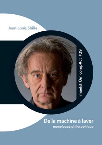 Jean-Louis Sbille - De la machine à laver - Monologue philosophique.
