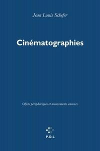 Jean-Louis Schefer - Cinématographies - Objets périphériques et mouvements annexes.