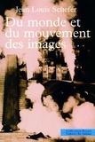 Jean-Louis Schefer - Du monde et du mouvement des images.
