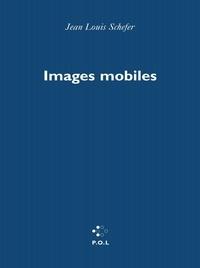 Jean-Louis Schefer - Images mobiles - Récits, visages, flocons.