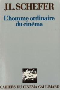 Jean-Louis Schefer - L'homme ordinaire du cinéma.