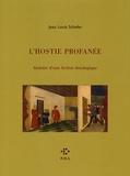 Jean-Louis Schefer - L'Hostie profanée - Histoire d'une fiction théologique.