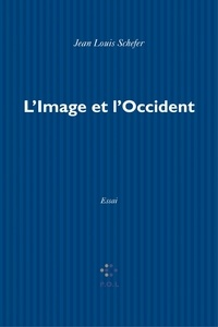 Jean-Louis Schefer - L'image et l'Occident - Sur la notion d'image en Europe latine.