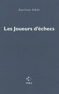 Jean-Louis Schefer - Les joueurs d'échecs.