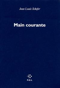 Jean-Louis Schefer - Main courante Tome 1 : Hiver 1998.