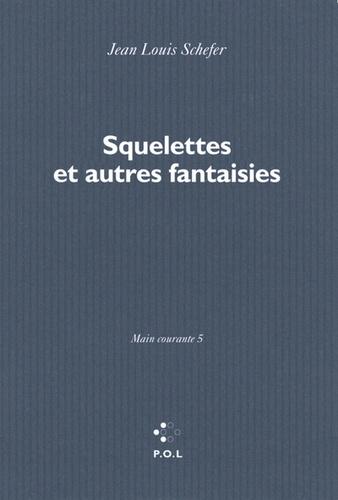 Jean-Louis Schefer - Main courante Tome 5 : Squelettes et autres fantaisies.