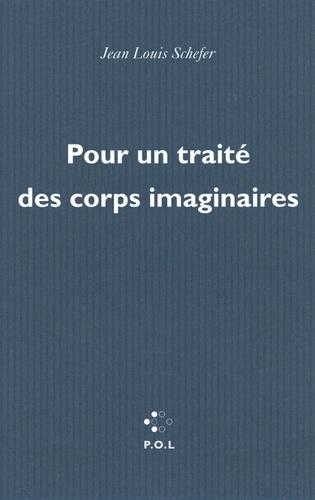 Jean-Louis Schefer - Pour un traité des corps imaginaires.