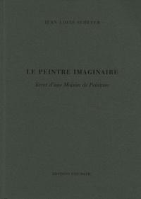 Jean-Louis Scherer - Le peintre imaginaire - Livret d'une Maison de Peinture.