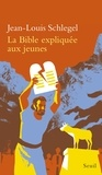 Jean-Louis Schlegel - La Bible expliquée aux jeunes.