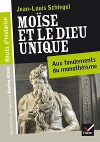 Jean-Louis Schlegel - Récits d'historien, Moïse et le Dieu unique.