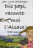Jean-Louis Schlienger - Dis papi, raconte-moi l'Alsace ! - Petit manuel à l'usage des grands-parents d'Alsace.