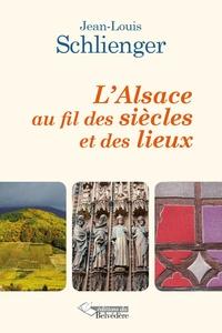 Jean-Louis Schlienger - L'Alsace au fil des siècles et des lieux.