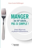 Jean-Louis Schlienger - Manger au XXIe siècle... pas si simple ! - Entre désarrois et plaisirs alimentaires.
