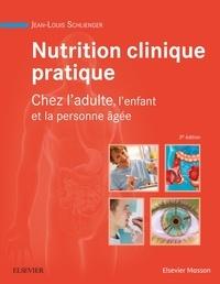 Jean-Louis Schlienger - Nutrition clinique pratique - Chez l'adulte, l'enfant et la personne âgée.
