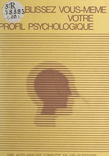 Établissez vous-même votre profil psychologique. Une auto-analyse complète en cent questions