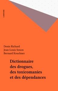 Jean-Louis Senon et Denis Richard - Dictionnaire des drogues, des toxicomanies et des dépendances.