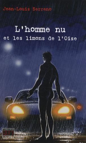Jean-Louis Serrano - L'homme nu et les limons de l'Oise.