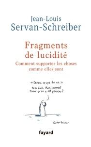 Jean-Louis Servan-Schreiber - Fragments de lucidité - Comment supporter les choses comme elles sont.