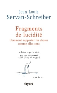 Jean-Louis Servan-Schreiber - Fragments de lucidité - Comment supporter les choses comme elles sont.
