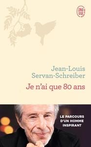 Jean-Louis Servan-Schreiber - Je n'ai que 80 ans.