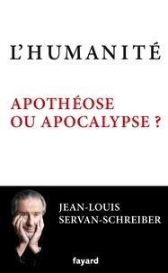 Jean-Louis Servan-Schreiber - L'humanité, apothéose ou apocalypse ?.