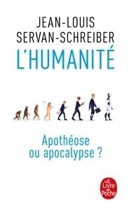 Jean-Louis Servan-Schreiber - L'Humanité ? - Apothéose ou apocalypse ?.