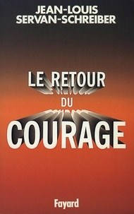 Jean-Louis Servan-Schreiber - Le Retour du courage.