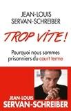 Jean-Louis Servan-Schreiber - Trop vite ! - Pourquoi nous sommes prisonniers du court terme.