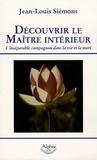 Jean-Louis Siémons - Découvrir le maître intérieur - L'inséparable compagnon dans la vie et la mort.