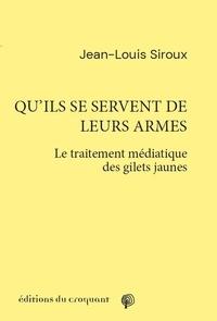 Jean-Louis Siroux - Qu'ils se servent de leurs armes - Le traitement médiatique des gilets jaunes.