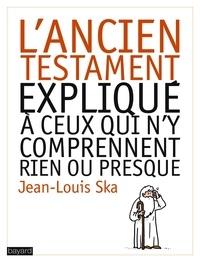 Jean-Louis Ska - L'Ancien Testament expliqué à ceux qui n'y comprennent rien ou presque.