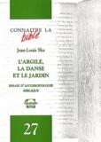 Jean-Louis Ska - L'argile, la danse et le jardin - Essais d'anthropologie biblique.