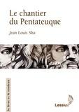 Jean-Louis Ska - Le chantier du Pentateuque.