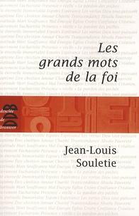 Jean-Louis Souletie - Les grands mots de la foi.