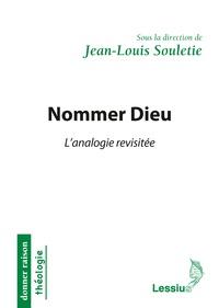 Jean-Louis Souletie - Nommer Dieu - L'analogie revisitée.