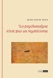 Jean-Louis Sous - La psychanalyse n'est pas un mysticisme.