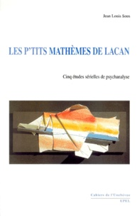 Jean Louis Sous - Les p'tits mathèmes de Lacan. - Cinq études sérielles de psychanalyse.