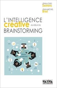 Jean-Louis Swiners et Jean-Michel Briet - L'intelligence créative au-delà du brainstorming.
