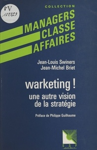 Jean-Louis Swiners et Jean-Michel Briet - Warketing ! : une autre vision de la stratégie.