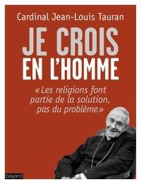 """Jean-Louis Tauran - Je crois en l'homme - """"Les religions font partie de la solution, pas du problème""""."""