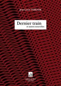 Jean-Louis Terrade - Dernier Train - Et autres nouvelles.