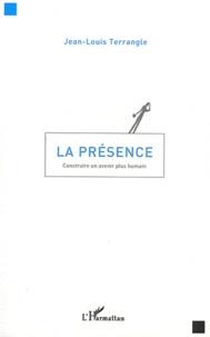 Jean-Louis Terrangle - La présence - Construire un avenir plus humain.