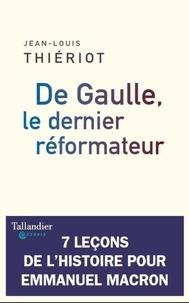 Jean-Louis Thiériot - De Gaulle, le dernier réformateur.