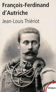 François-Ferdinand d'Autriche- De Mayerling à Sarajevo - Jean-Louis Thiériot  